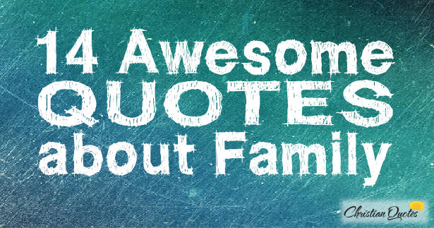 14 awesome quotes about family christianquotes info