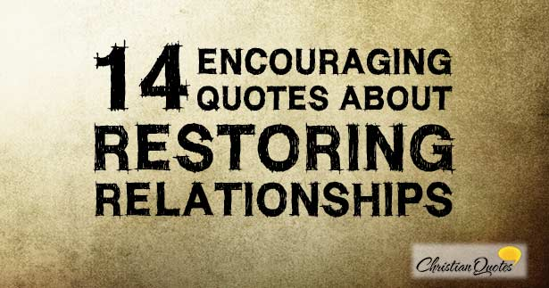 14 Encouraging Quotes about Restoring Relationships