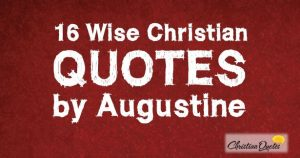 16 Wise Christian Quotes by Augustine