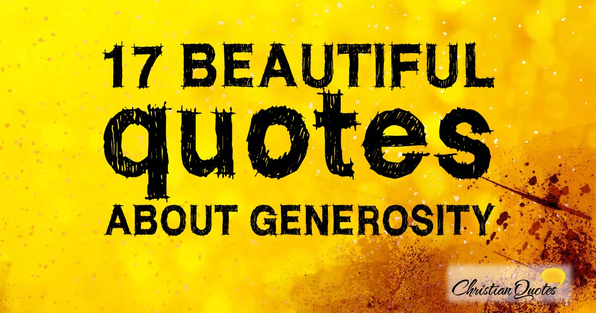17 Beautiful Quotes About Generosity Christianquotesfo