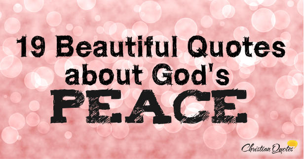 Quote About Peace And Love Adorable 19 Beautiful Quotes About God's Peace  Christianquotes