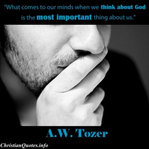A.W. Tozer Quote - Think about God