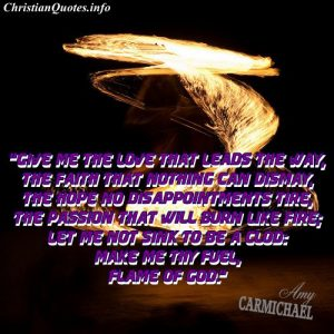 Amy Carmichael Christian Quote - Flame of God