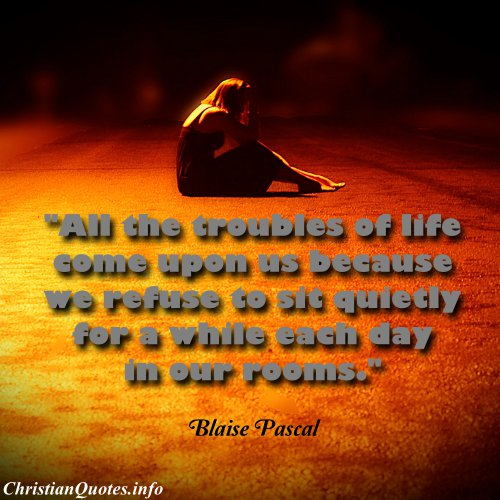 Christian Quotes About Life Fair Blaise Pascal Quote  Troubles Of Life  Christianquotes