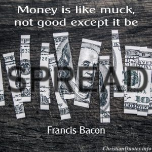 Francis Bacon Christian Quote - Money