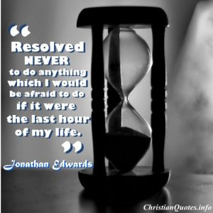 Jonathan Edwards Christian Quote-Last Hour