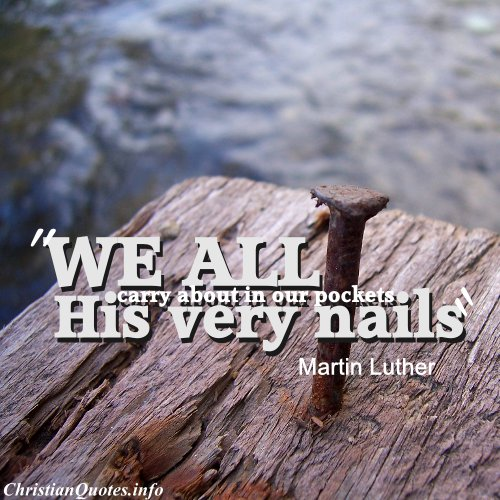 Martin Luther Quote - His Nails | ChristianQuotes.info