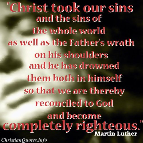 Martin Luther Quote Christ Took Sins Christianquotesinfo
