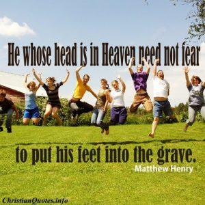 Mathew Henry Christian Quote - Heaven, Grave
