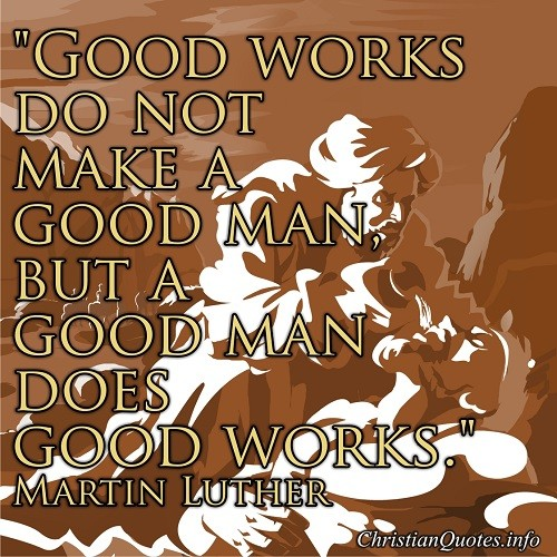 Martin Luther Quote Good Man Christianquotesinfo