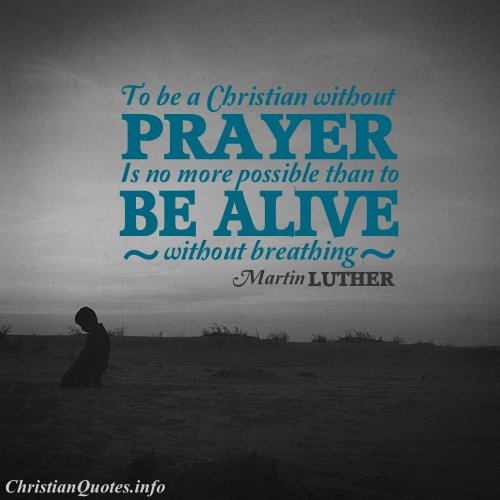 Martin Luther Quote - Without Prayer | ChristianQuotes.info