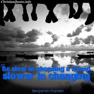 Benjamin Franklin Quote - Choosing Friends