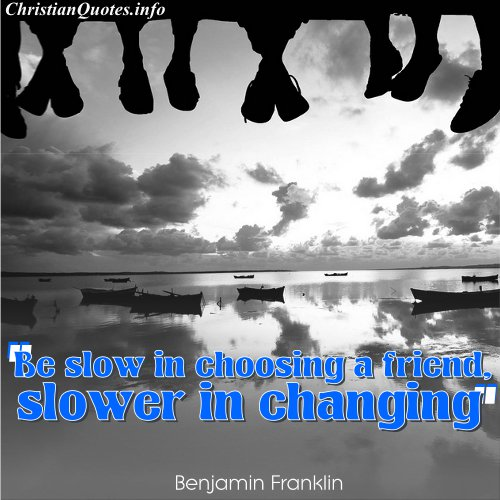 Superb Benjamin Franklin Quote U2013 Choosing Friends