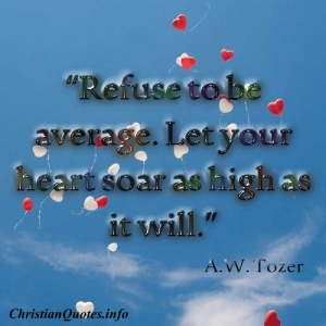 A.W. Tozer Quote - Refuse to be Average