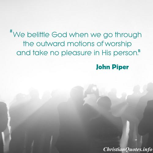 Worship Quotes Magnificent John Piper Quote  Outward Motions Of Worship  Christianquotes