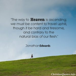Jonathan Edwards Christian Quote - Way to Heaven - person walking up a hill