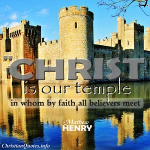 Mathew Henry Christian Quote - Christ is our Temple - castle on the water