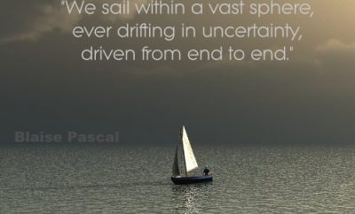 Blaise Pascal Quote - Sailing in Uncertainty - sailboat at sea