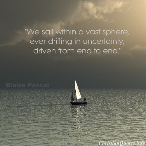 Quotes About Sailing And Life Entrancing Blaise Pascal Quote  Sailing In Uncertainty  Christianquotes