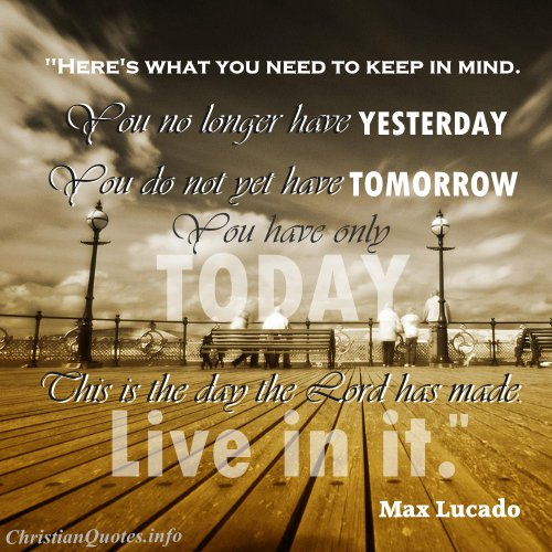 Max Lucado Quote Live Today Christianquotesinfo