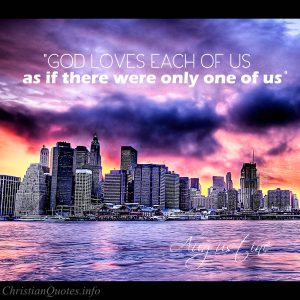 "Augustine Quote - ""God loves each of us as if there were only one of us. """