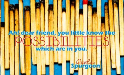 Charles Spurgeon Quote - The Possibilities in you - lots of matches, one not used