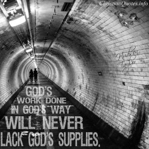 "Hudson Taylor Quote - ""God's work done in God's way will never lack God's supplies."""
