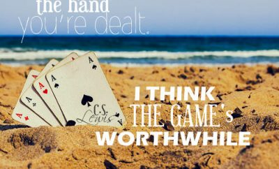 """C.S. Lewis Quote - """"You play the hand you're dealt. I think the game's worthwhile."""""""
