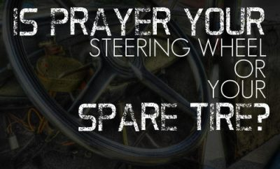 "Corrie Ten Boom Quote - ""Is prayer your steering wheel or your spare tire?"""