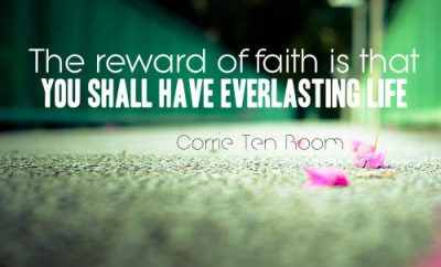 "Corrie Ten Boom Quote - ""The reward of faith is that you shall have everlasting life."""