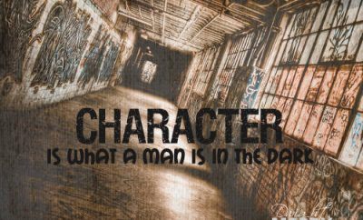 """Character is what a man is in the dark."""