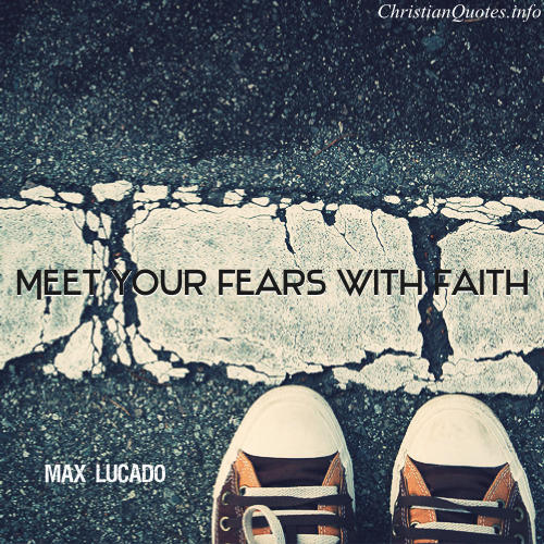 Max Lucado Quote Fears And Faith Christianquotesinfo