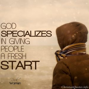 "Rick Warren Quote - ""God specializes in giving people a fresh start."""