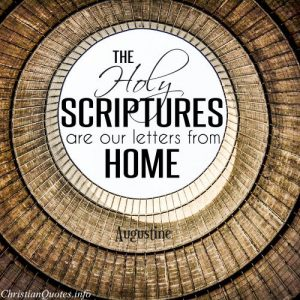 "Augustine Quote - ""The Holy Scriptures are our letters from home."""