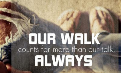 "George Mueller Quote - ""Our walk counts far more than our talk, always!"""