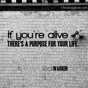 """Rick Warren Quote - """"If you're alive, there's a purpose for your life."""""""