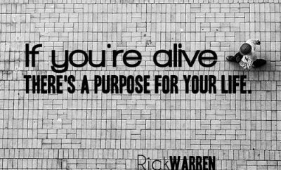 "Rick Warren Quote - ""If you're alive, there's a purpose for your life."""