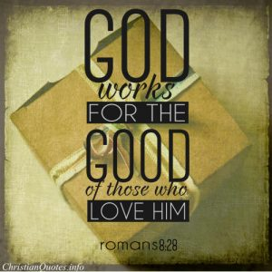 "Romans 8:28 Bible Verse - ""God works for the good of those who love him"""