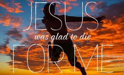 "Tim Keller Quote - ""Jesus was glad to die for me"""