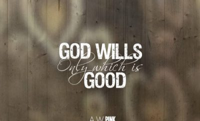 "A.W. Pink Quote - ""God wills only that which is good"""