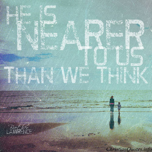 Brother Lawrence Quote - Jesus is Near | ChristianQuotes.info