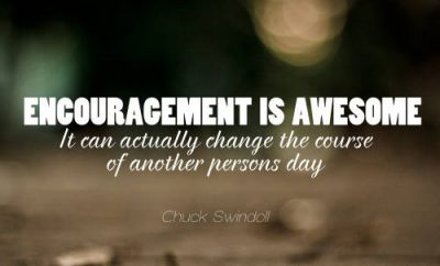 Chuck Swindoll Quote - Encouragement is awesome. It can actually change the course of another person's day""