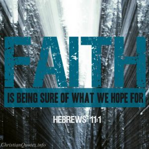 "Hebrews 11:1 Bible Verse - ""Faith is being sure of what you hope for"""