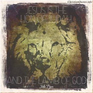 """John Piper Quote - """"Jesus is the Lion of Judah and the Lamb of God """""""