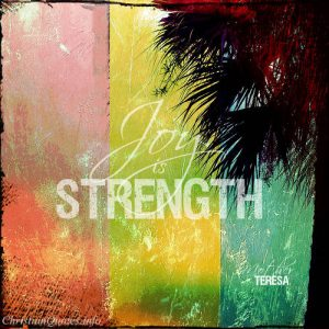 "Mother Teresa Quote - ""Joy is Strength"""