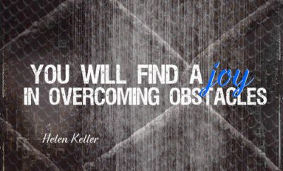 "Helen Keller Quote - ""You will find a joy in overcoming obstacles."""