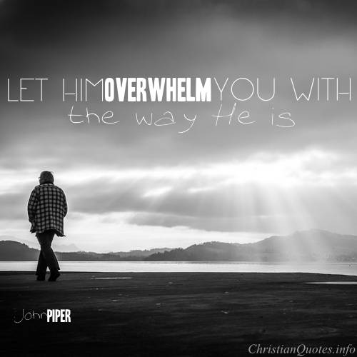 John Piper Quotes Stunning John Piper Quote Let Jesus Overwhelm You ChristianQuotes