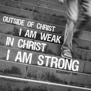 "Watchman Nee Quote - ""Outside of Christ, I am weak; in Christ, I am strong"""