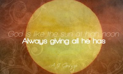 "A.J. Gossip Quote - ""God is like the sun at high noon, always giving all he has."""