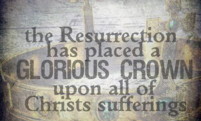 "A.W. Tozer Quote - ""the Resurrection has placed a glorious crown upon all of Christ's sufferings!"""